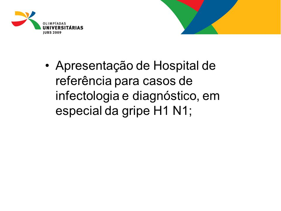 08/13/09 Apresentação de Hospital de referência para casos de infectologia e diagnóstico, em especial da gripe H1 N1;