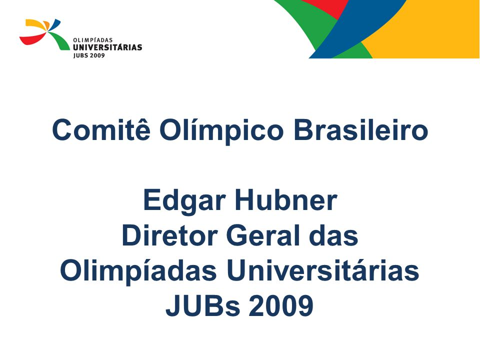 08/13/09 Comitê Olímpico Brasileiro Edgar Hubner Diretor Geral das Olimpíadas Universitárias JUBs 2009.