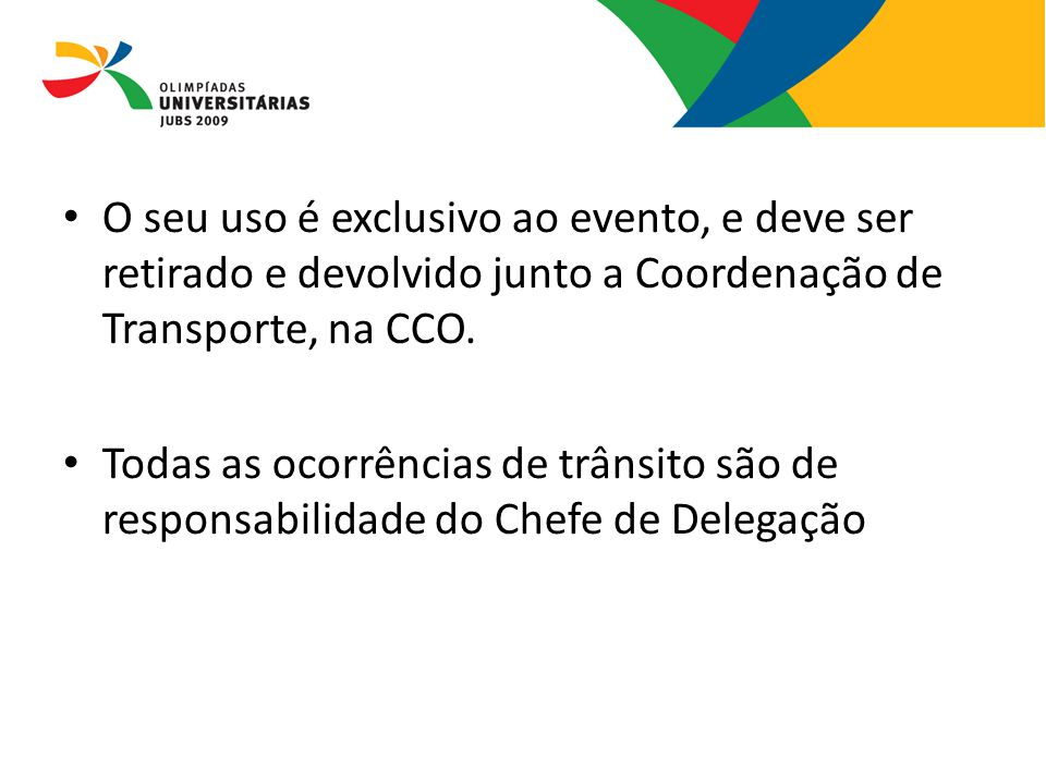 08/13/09 O seu uso é exclusivo ao evento, e deve ser retirado e devolvido junto a Coordenação de Transporte, na CCO.