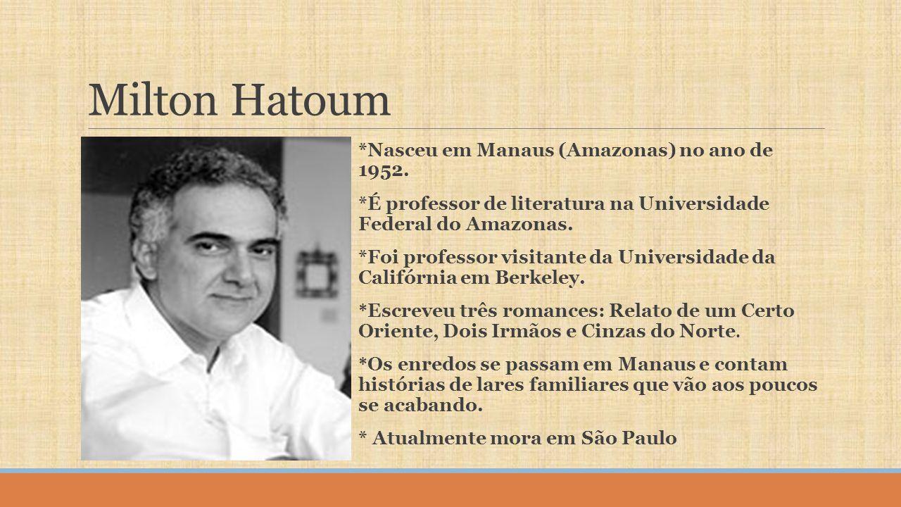Milton Hatoum *Nasceu em Manaus (Amazonas) no ano de 1952.