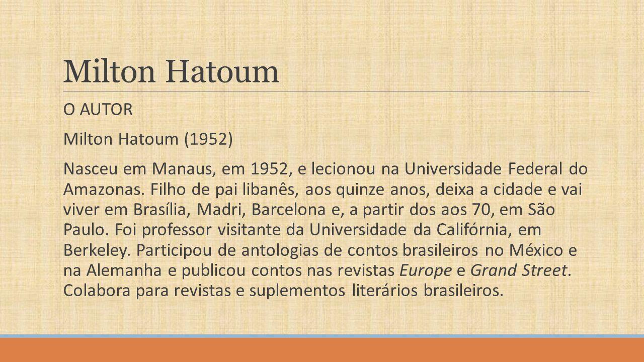 Milton Hatoum O AUTOR Milton Hatoum (1952)