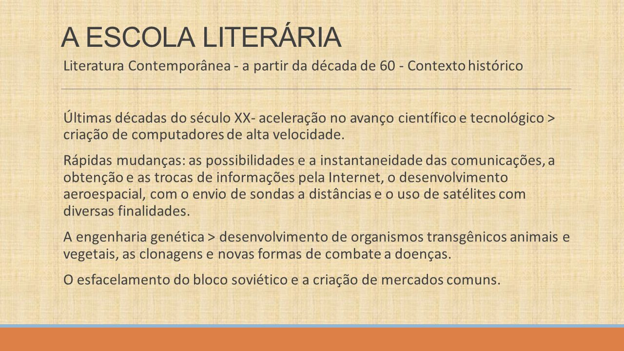 A ESCOLA LITERÁRIA Literatura Contemporânea - a partir da década de 60 - Contexto histórico.
