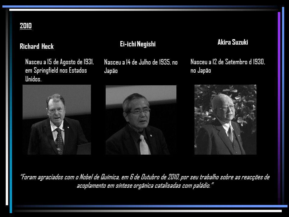 2010 Richard Heck. Ei-ichi Negishi. Akira Suzuki. Nasceu a 15 de Agosto de 1931, em Springfield nos Estados Unidos.