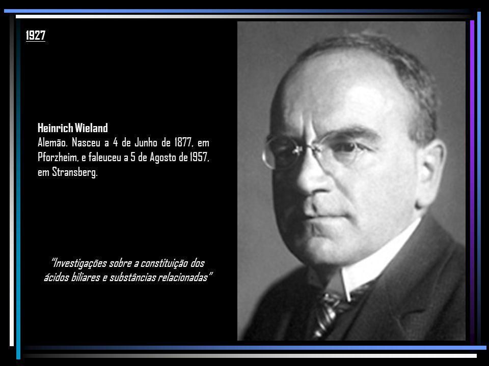 1927 Heinrich Wieland. Alemão. Nasceu a 4 de Junho de 1877, em Pforzheim, e faleuceu a 5 de Agosto de 1957, em Stransberg.