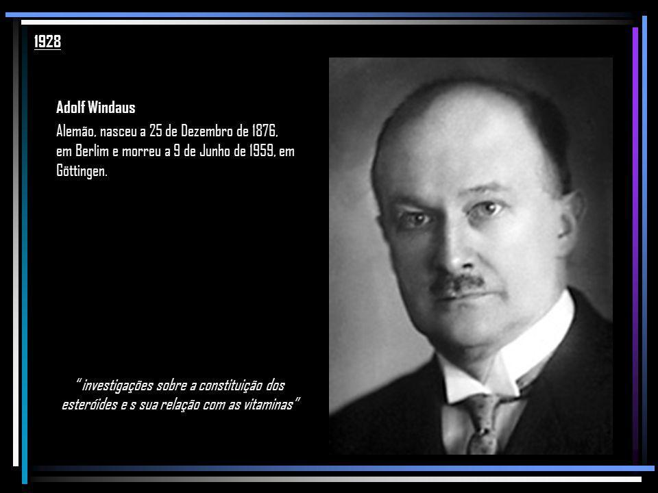 1928 Adolf Windaus. Alemão, nasceu a 25 de Dezembro de 1876, em Berlim e morreu a 9 de Junho de 1959, em Göttingen.