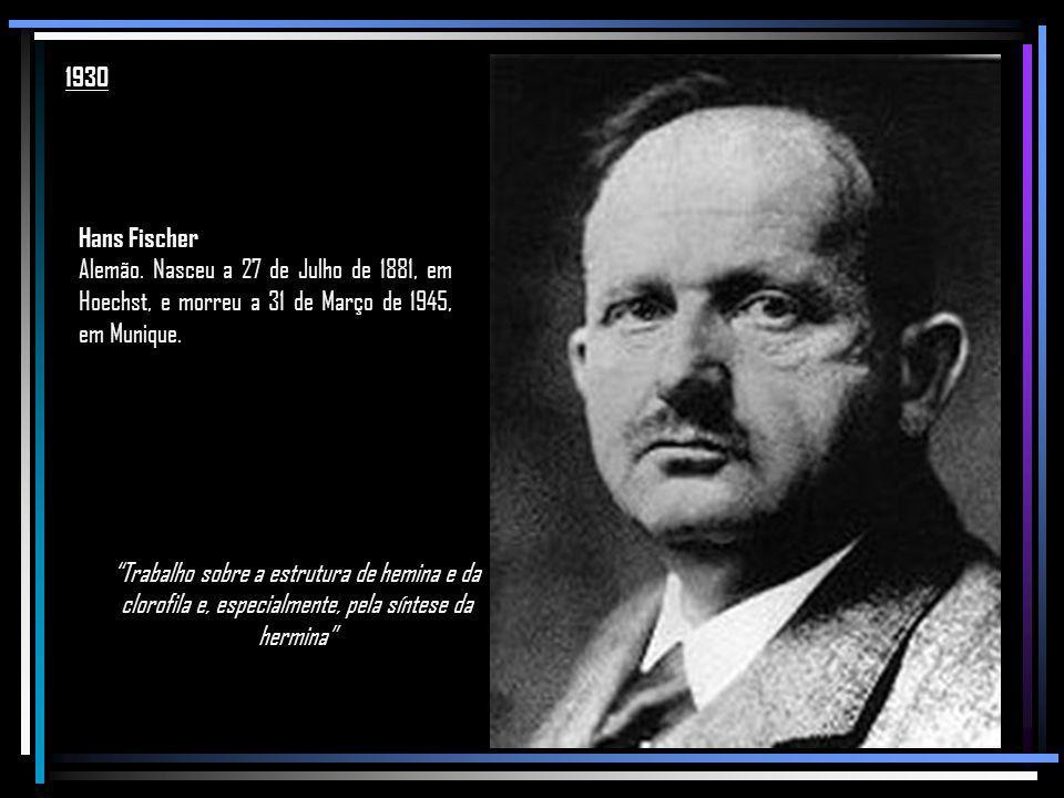1930 Hans Fischer. Alemão. Nasceu a 27 de Julho de 1881, em Hoechst, e morreu a 31 de Março de 1945, em Munique.