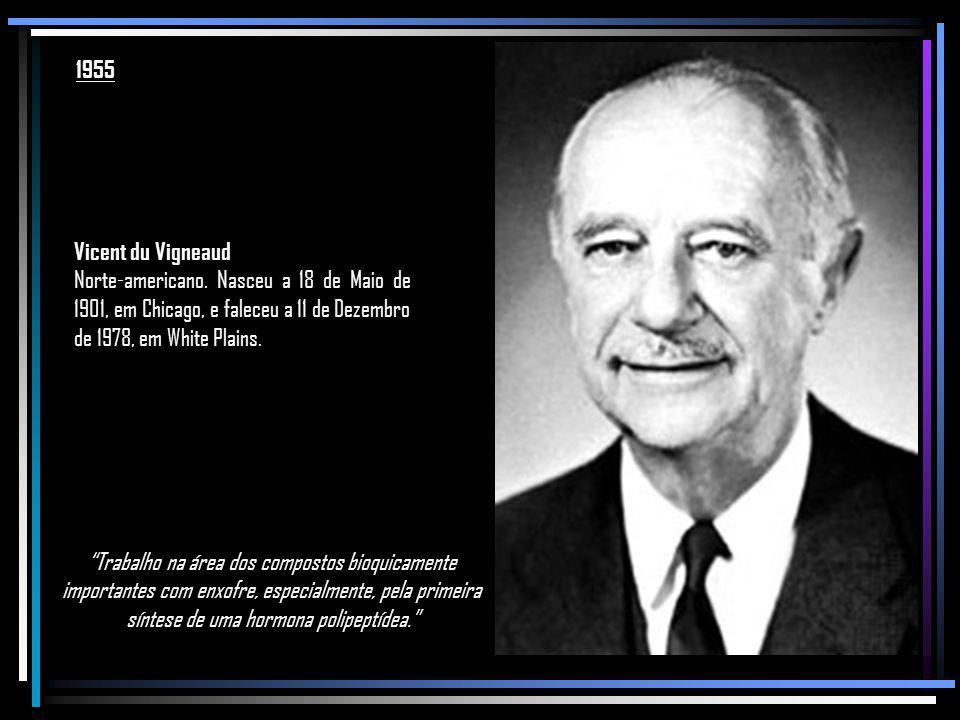 1955 Vicent du Vigneaud. Norte-americano. Nasceu a 18 de Maio de 1901, em Chicago, e faleceu a 11 de Dezembro de 1978, em White Plains.