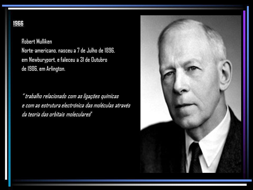 1966 Robert Mulliken. Norte-americano, nasceu a 7 de Julho de 1896, em Newburyport, e faleceu a 31 de Outubro.