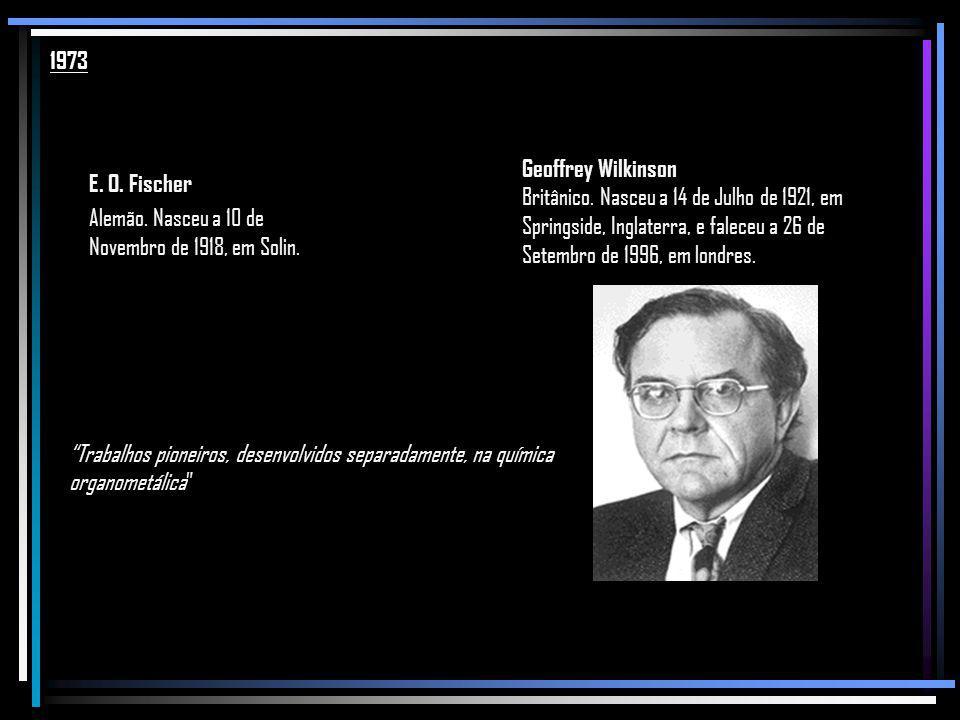 1973 Geoffrey Wilkinson. Britânico. Nasceu a 14 de Julho de 1921, em Springside, Inglaterra, e faleceu a 26 de Setembro de 1996, em londres.