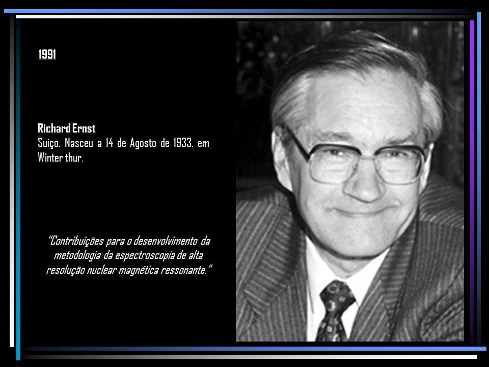 1991 Richard Ernst. Suiço. Nasceu a 14 de Agosto de 1933, em Winter thur.