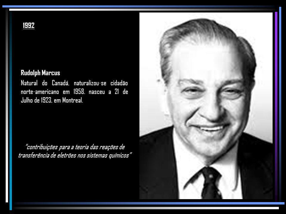 1992 Rudolph Marcus. Natural do Canadá, naturalizou-se cidadão norte-americano em 1958. nasceu a 21 de Julho de 1923, em Montreal.