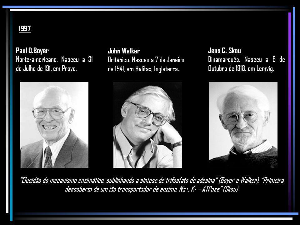 1997 Paul D.Boyer. Norte-americano. Nasceu a 31 de Julho de 191, em Provo. John Walker.