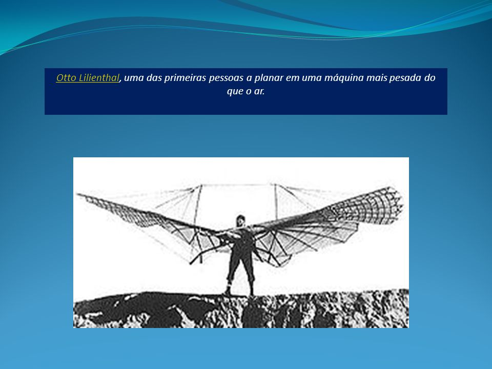 Otto Lilienthal, uma das primeiras pessoas a planar em uma máquina mais pesada do que o ar.