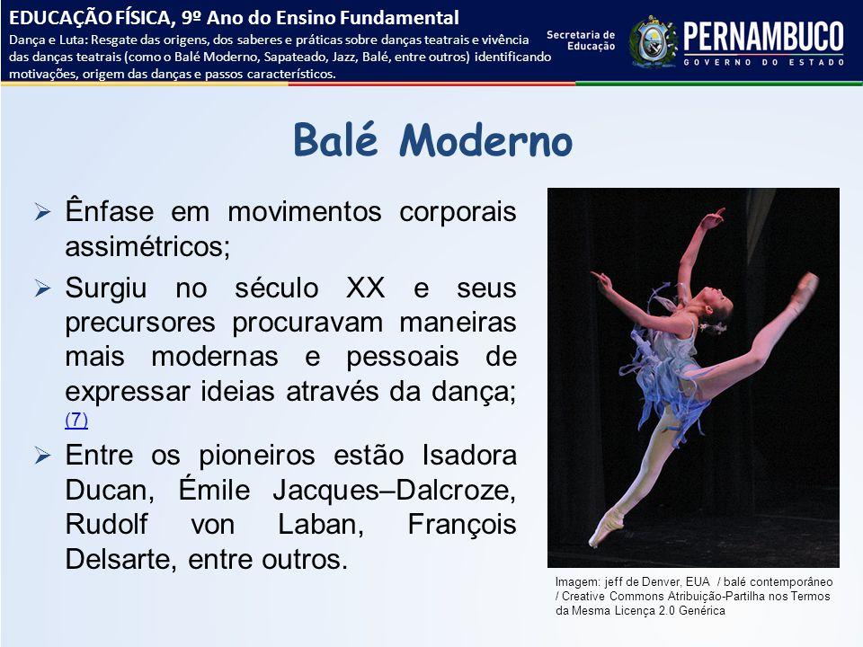 Balé Moderno Ênfase em movimentos corporais assimétricos;