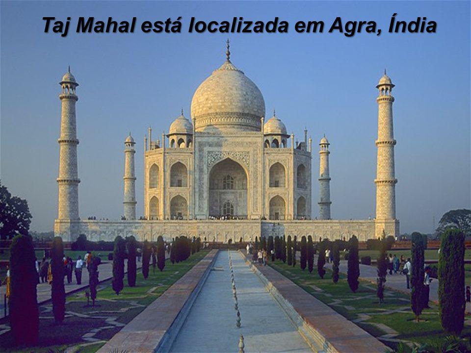 Taj Mahal está localizada em Agra, Índia