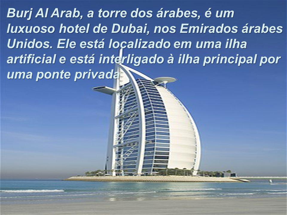 Burj Al Arab, a torre dos árabes, é um luxuoso hotel de Dubai, nos Emirados árabes Unidos.