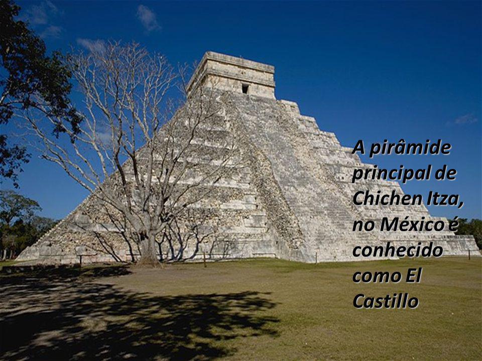 A pirâmide principal de Chichen Itza, no México é conhecido como El Castillo