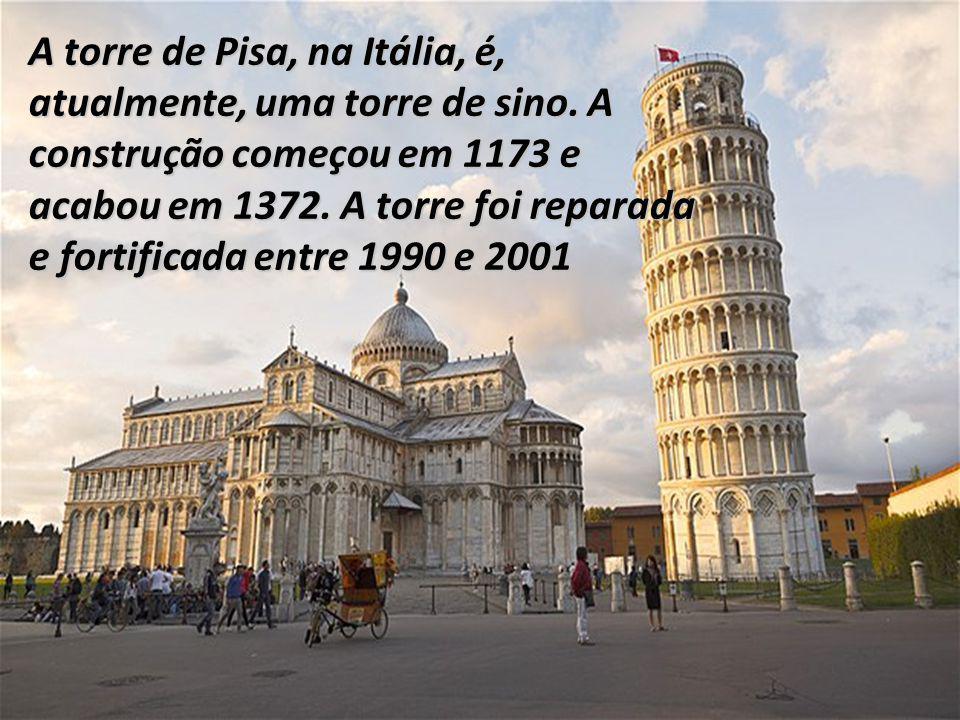 A torre de Pisa, na Itália, é, atualmente, uma torre de sino