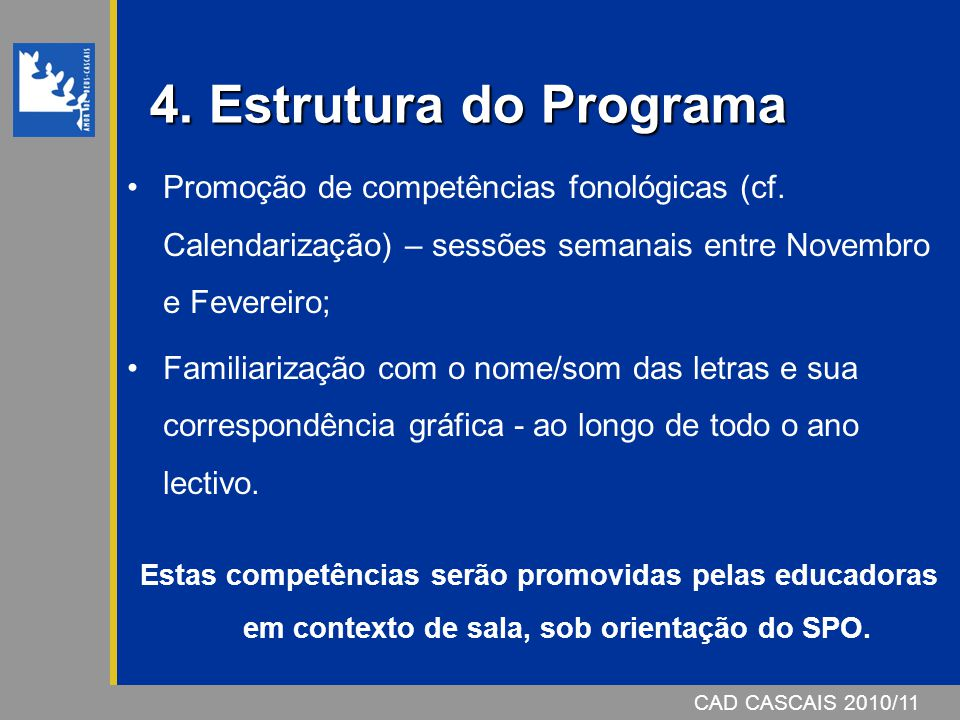 4. Estrutura do Programa Promoção de competências fonológicas (cf. Calendarização) – sessões semanais entre Novembro e Fevereiro;