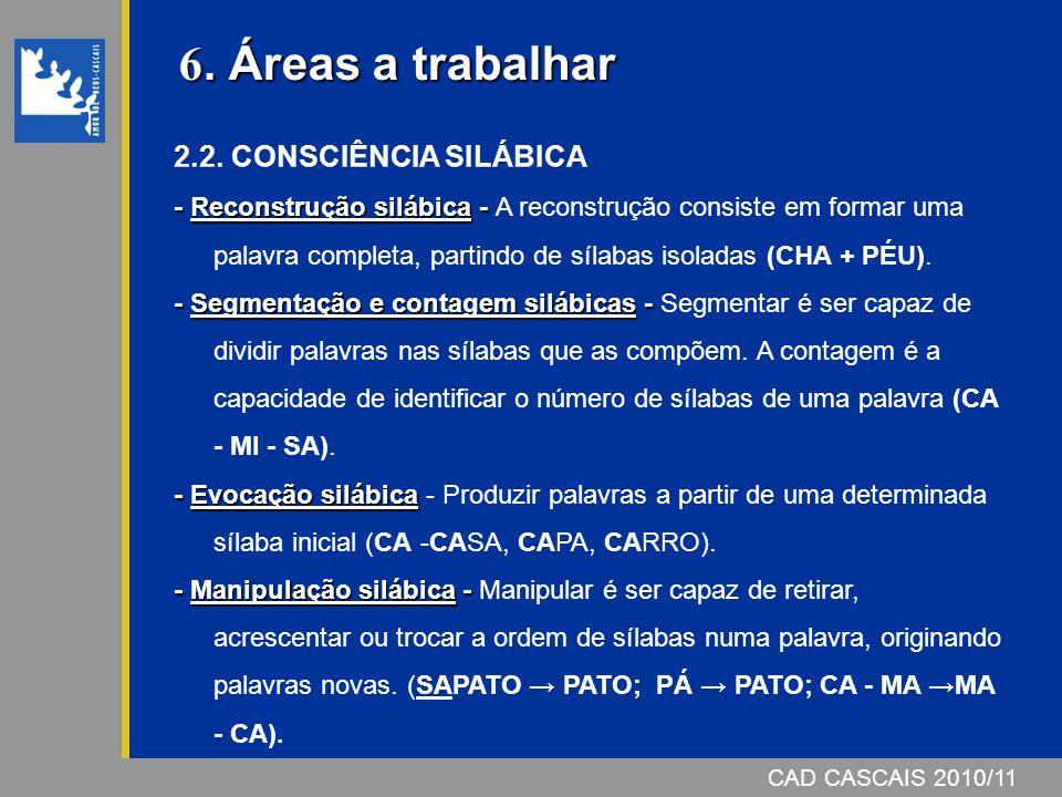 6. Áreas a trabalhar 2.2. CONSCIÊNCIA SILÁBICA