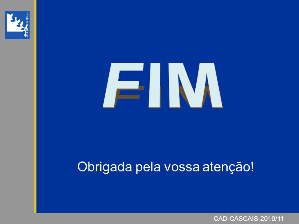FIM Obrigada pela vossa atenção! CAD CASCAIS 2010/11