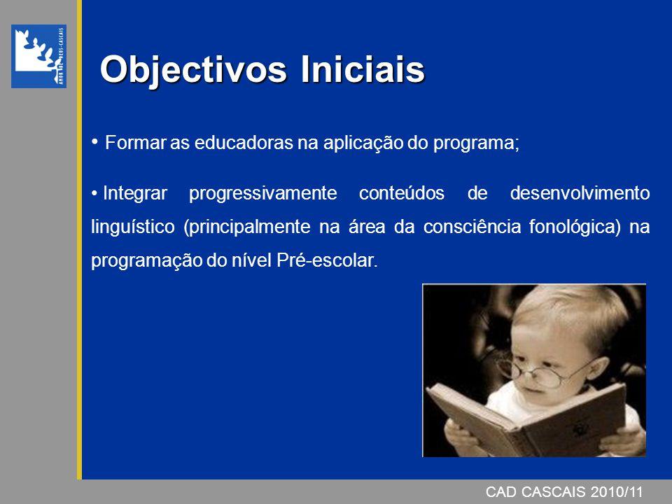 Objectivos Iniciais Formar as educadoras na aplicação do programa;