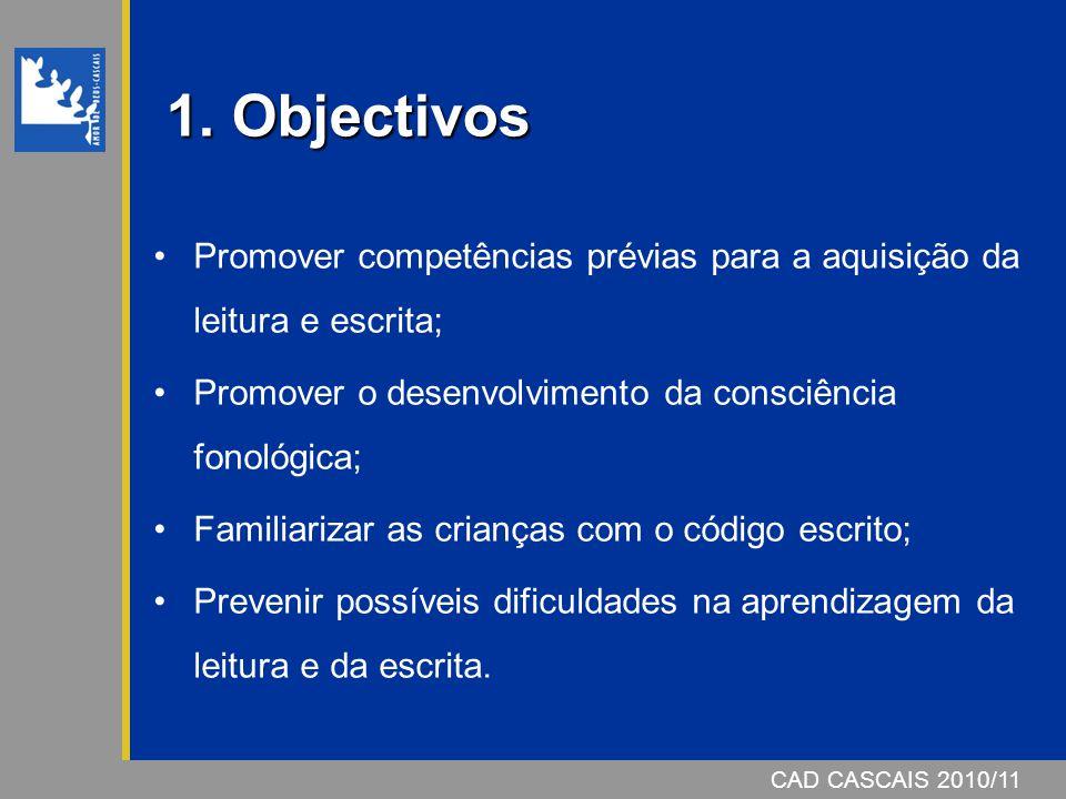 1. Objectivos Promover competências prévias para a aquisição da leitura e escrita; Promover o desenvolvimento da consciência fonológica;