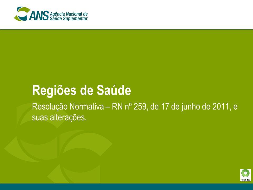 Regiões de Saúde Resolução Normativa – RN nº 259, de 17 de junho de 2011, e suas alterações.