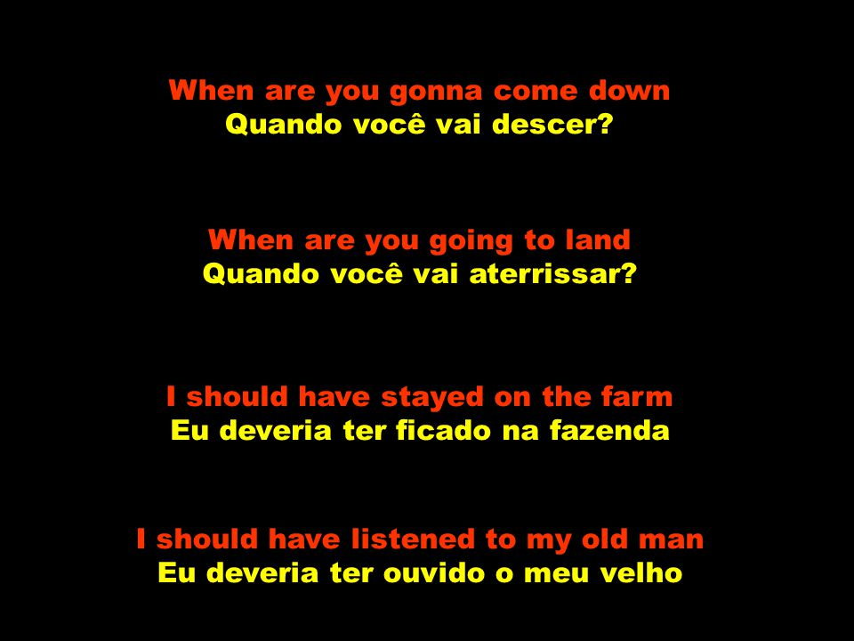 When are you gonna come down Quando você vai descer