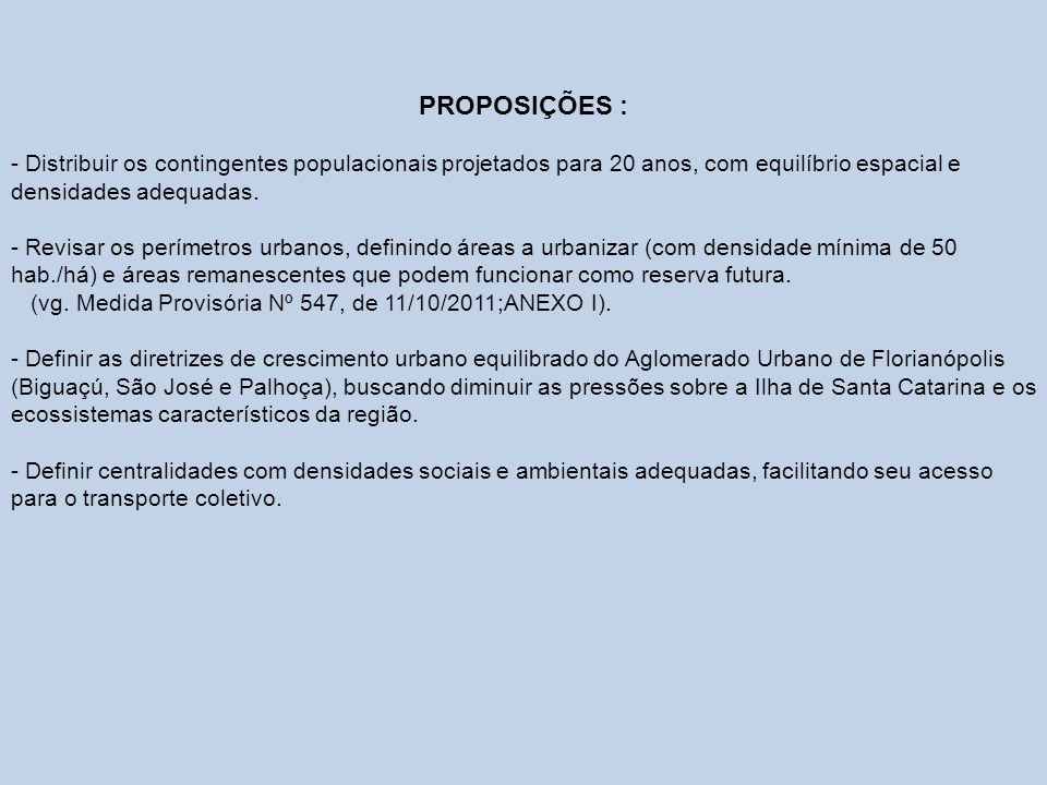 PROPOSIÇÕES : - Distribuir os contingentes populacionais projetados para 20 anos, com equilíbrio espacial e densidades adequadas.