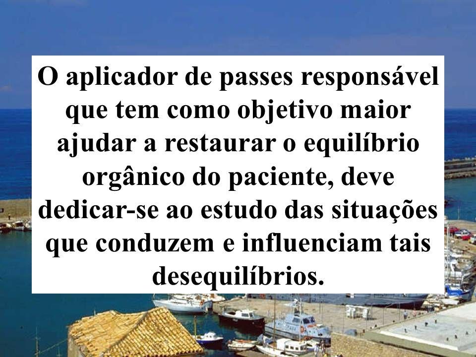 O aplicador de passes responsável que tem como objetivo maior ajudar a restaurar o equilíbrio orgânico do paciente, deve dedicar-se ao estudo das situações que conduzem e influenciam tais desequilíbrios.