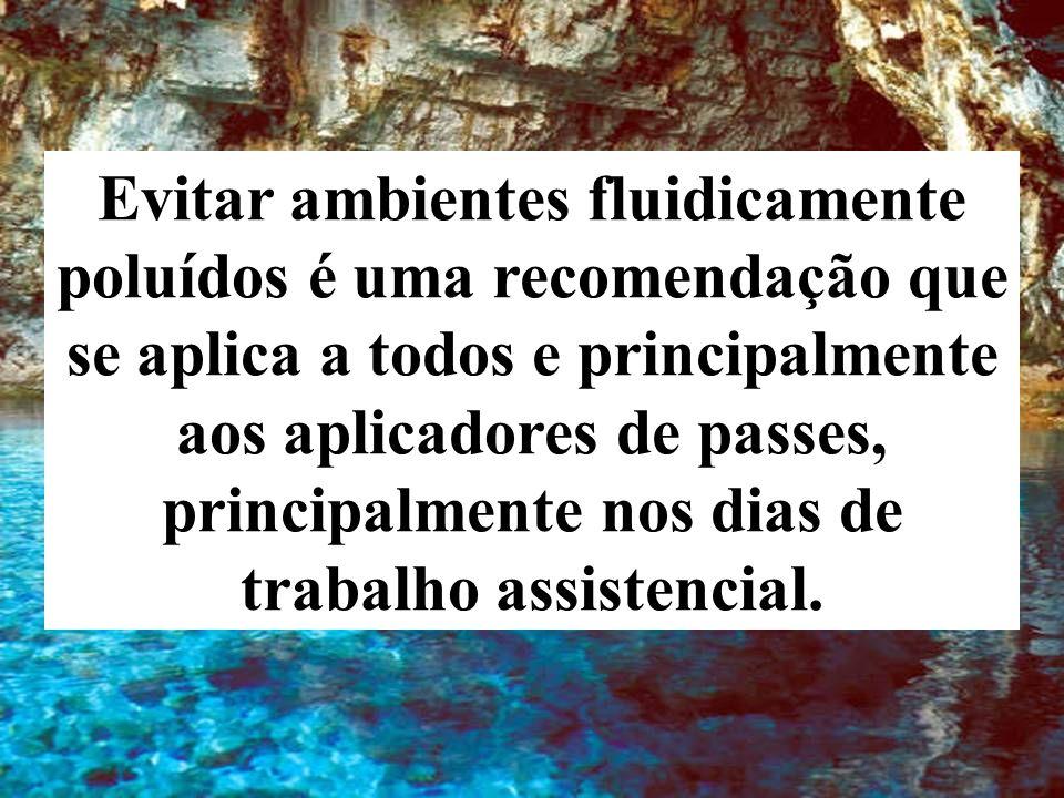 Evitar ambientes fluidicamente poluídos é uma recomendação que se aplica a todos e principalmente aos aplicadores de passes, principalmente nos dias de trabalho assistencial.