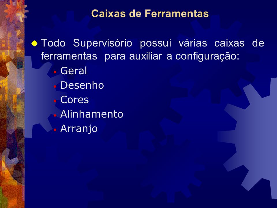 Caixas de Ferramentas Todo Supervisório possui várias caixas de ferramentas para auxiliar a configuração:
