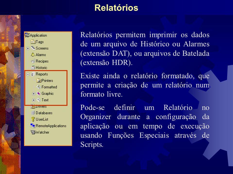 Relatórios Relatórios permitem imprimir os dados de um arquivo de Histórico ou Alarmes (extensão DAT), ou arquivos de Batelada (extensão HDR).