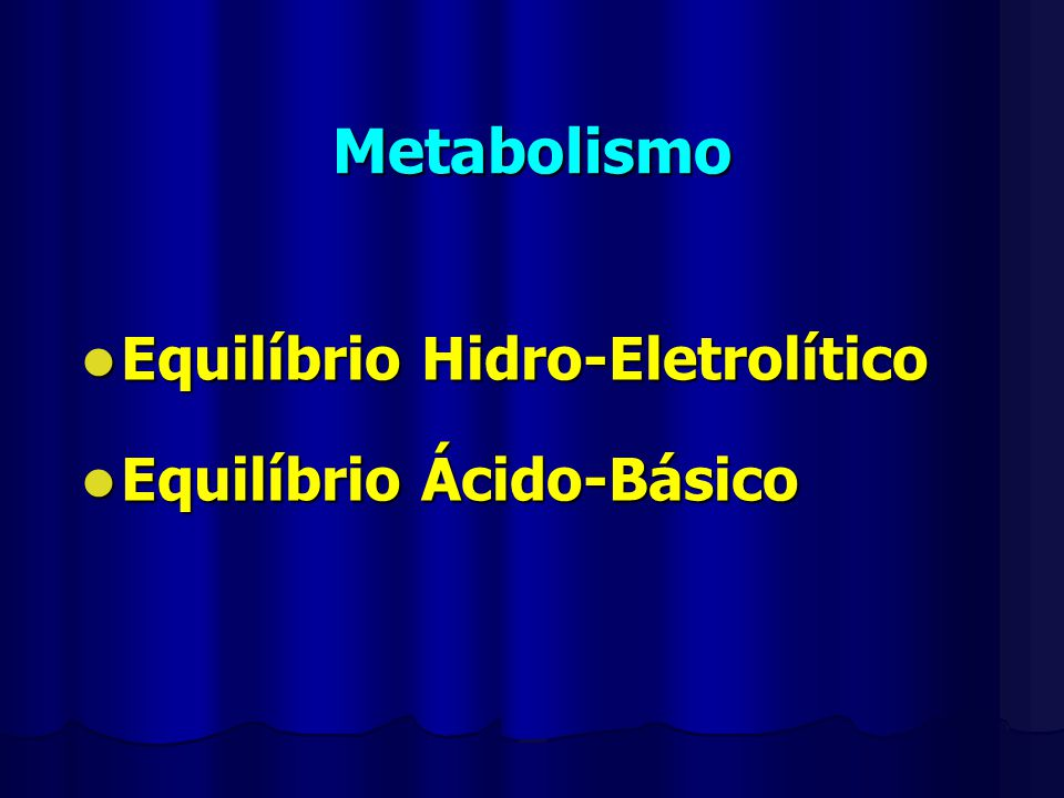 Metabolismo Equilíbrio Hidro-Eletrolítico Equilíbrio Ácido-Básico