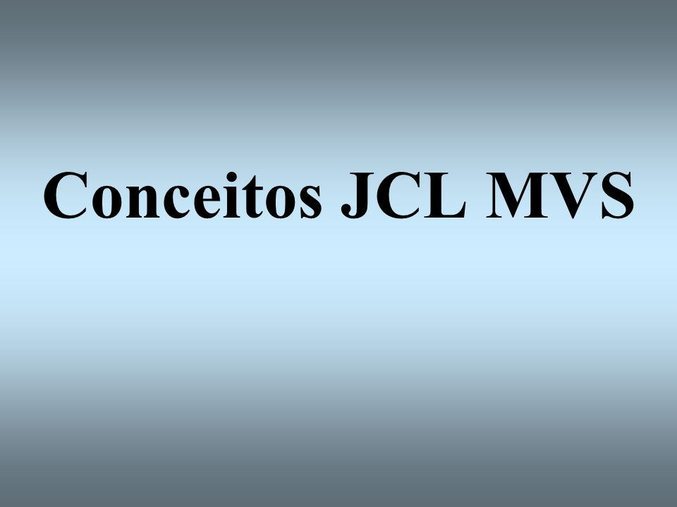 Conceitos JCL MVS