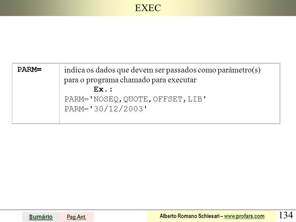 EXEC PARM= indica os dados que devem ser passados como parâmetro(s) para o programa chamado para executar.