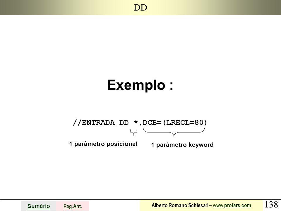 Exemplo : //ENTRADA DD *,DCB=(LRECL=80)