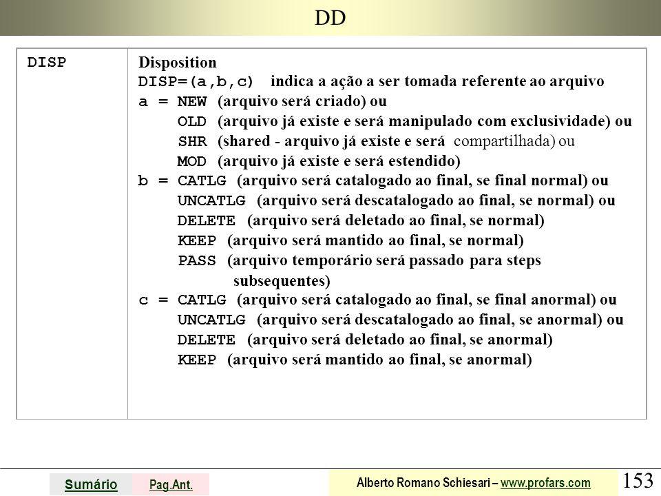 DD DISP. Disposition. DISP=(a,b,c) indica a ação a ser tomada referente ao arquivo. a = NEW (arquivo será criado) ou.