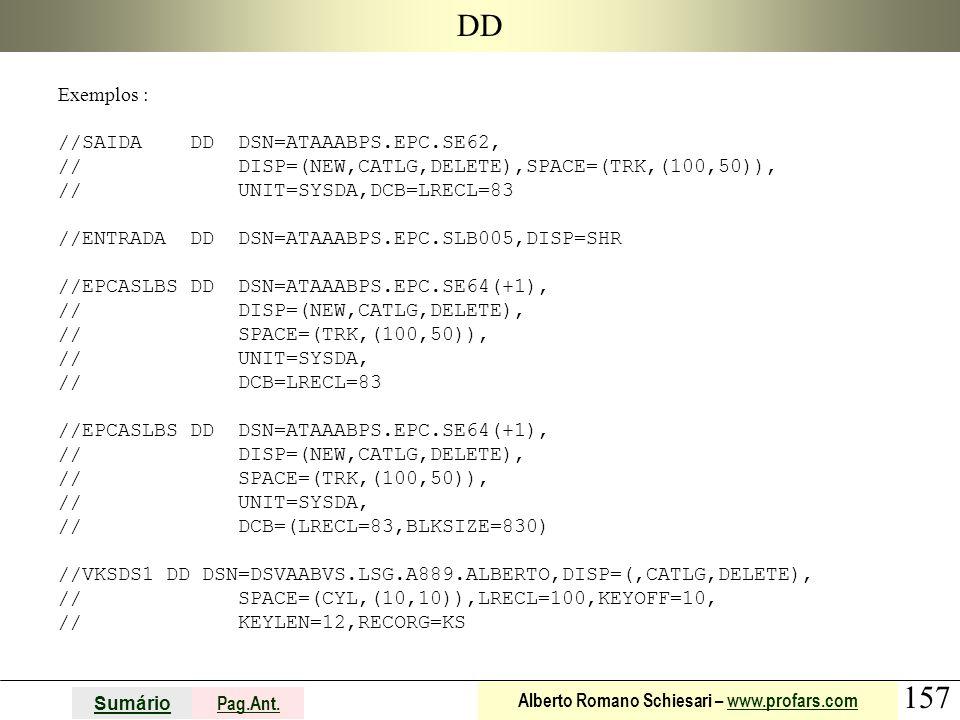 DD Exemplos : //SAIDA DD DSN=ATAAABPS.EPC.SE62,