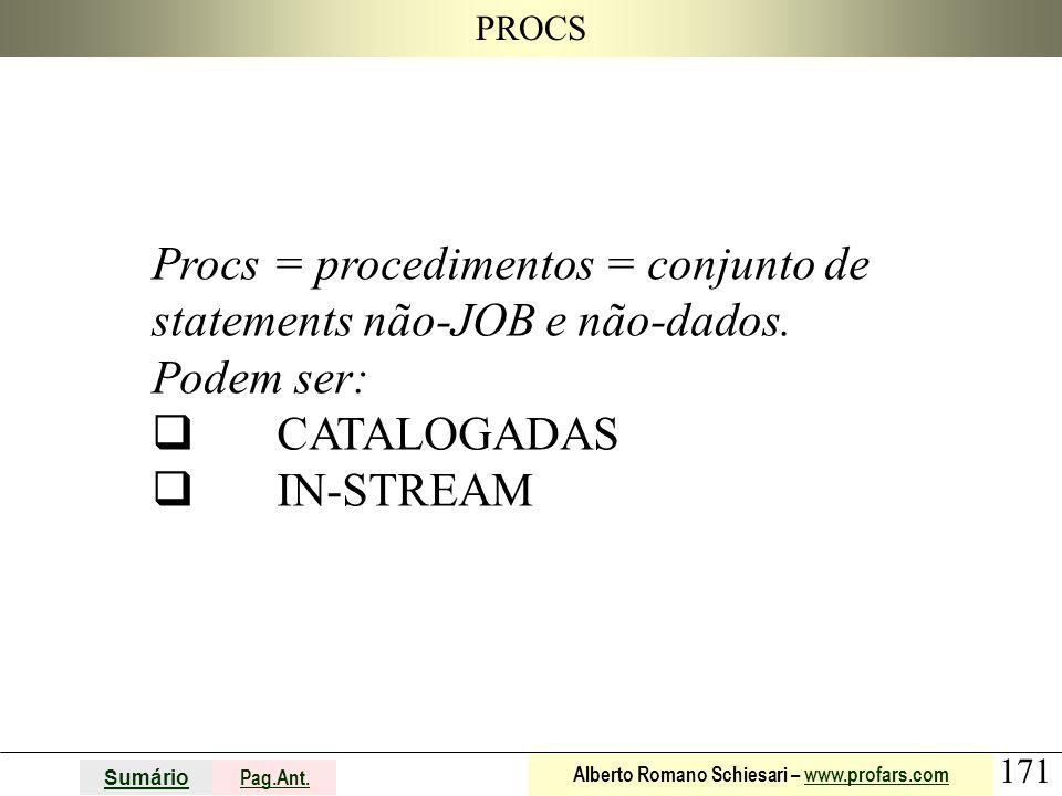 PROCS Procs = procedimentos = conjunto de statements não-JOB e não-dados. Podem ser: q CATALOGADAS.