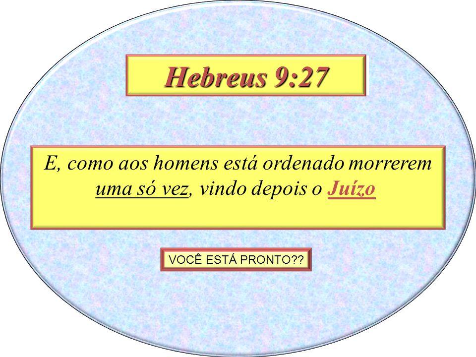 Hebreus 9:27 Hebrews 9:29. E, como aos homens está ordenado morrerem uma só vez, vindo depois o Juízo