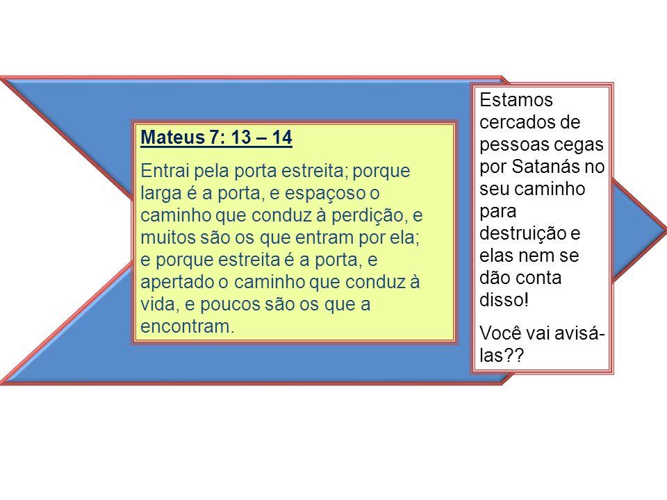 Estamos cercados de pessoas cegas por Satanás no seu caminho para destruição e elas nem se dão conta disso!