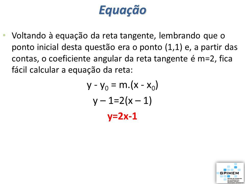 Equação y - y0 = m.(x - x0) y – 1=2(x – 1) y=2x-1