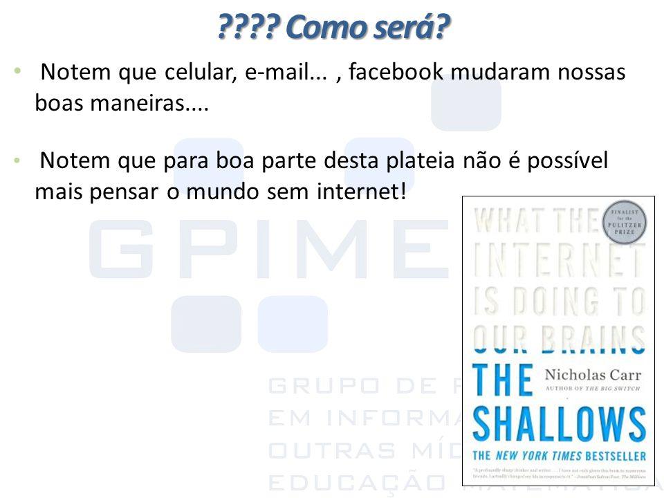 Como será Notem que celular, e-mail... , facebook mudaram nossas boas maneiras....