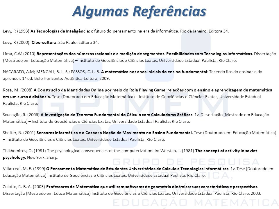 Algumas Referências Levy, P. (1993) As Tecnologias da Inteligência: o futuro do pensamento na era da informática. Rio de Janeiro: Editora 34.