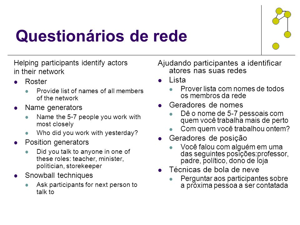 Questionários de rede Helping participants identify actors. in their network. Roster. Provide list of names of all members of the network.