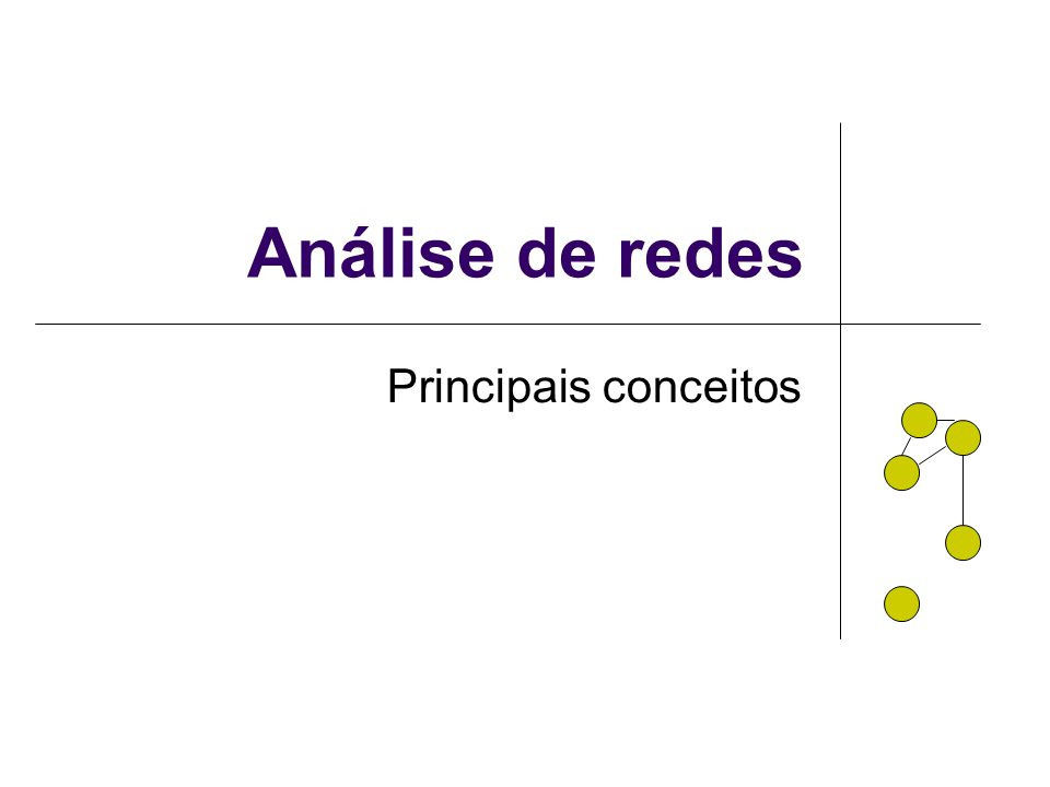 Análise de redes Principais conceitos NETWORK ANALYSIS: MAJOR CONCEPTS