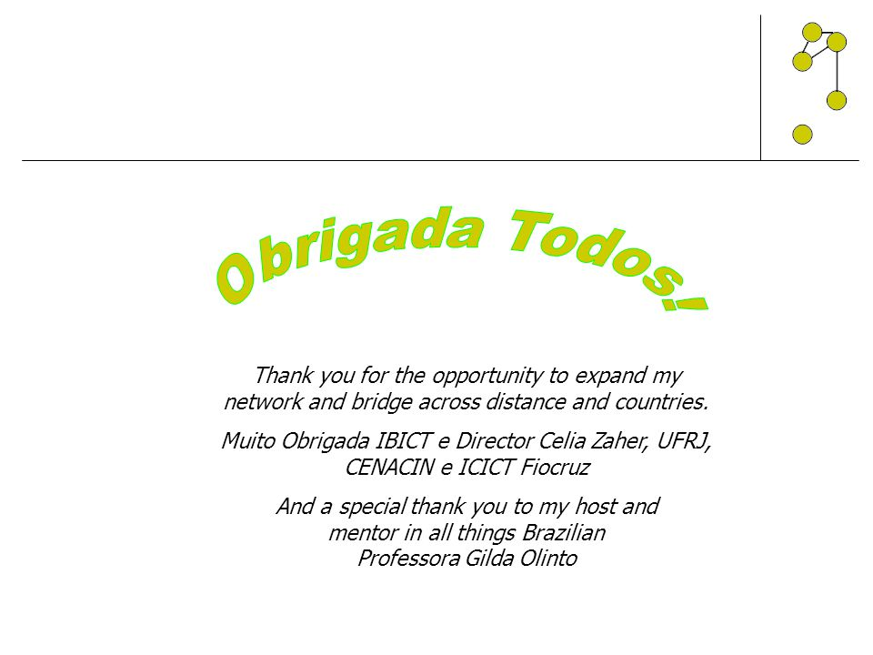 Obrigada Todos! Thank you for the opportunity to expand my network and bridge across distance and countries.