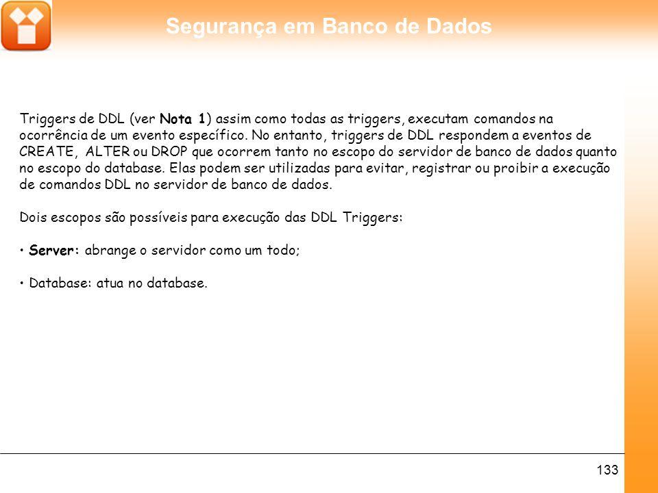Triggers de DDL (ver Nota 1) assim como todas as triggers, executam comandos na